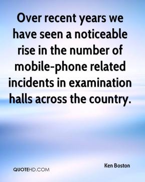 Ken Boston  - Over recent years we have seen a noticeable rise in the number of mobile-phone related incidents in examination halls across the country.