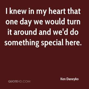 Ken Daneyko  - I knew in my heart that one day we would turn it around and we'd do something special here.