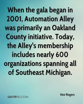 Ken Rogers  - When the gala began in 2001, Automation Alley was primarily an Oakland County initiative. Today, the Alley's membership includes nearly 600 organizations spanning all of Southeast Michigan.