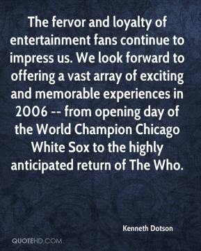 Kenneth Dotson  - The fervor and loyalty of entertainment fans continue to impress us. We look forward to offering a vast array of exciting and memorable experiences in 2006 -- from opening day of the World Champion Chicago White Sox to the highly anticipated return of The Who.