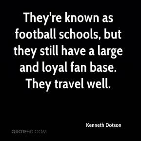 Kenneth Dotson  - They're known as football schools, but they still have a large and loyal fan base. They travel well.