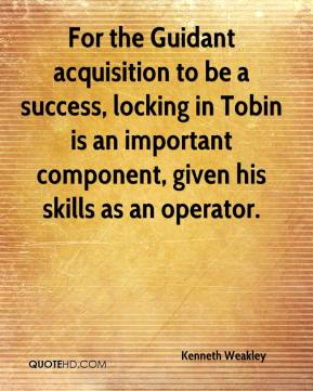 Kenneth Weakley  - For the Guidant acquisition to be a success, locking in Tobin is an important component, given his skills as an operator.