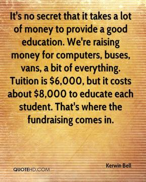 It's no secret that it takes a lot of money to provide a good education. We're raising money for computers, buses, vans, a bit of everything. Tuition is $6,000, but it costs about $8,000 to educate each student. That's where the fundraising comes in.