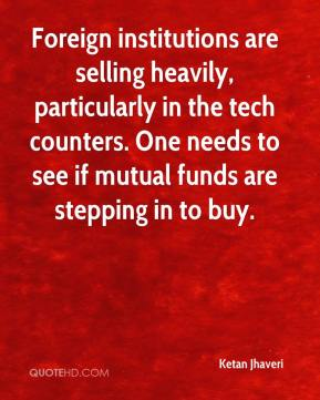 Ketan Jhaveri  - Foreign institutions are selling heavily, particularly in the tech counters. One needs to see if mutual funds are stepping in to buy.