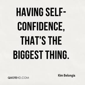 Having self-confidence, that's the biggest thing.