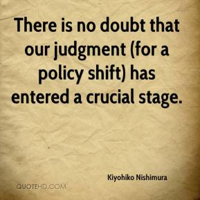 Kiyohiko Nishimura  - There is no doubt that our judgment (for a policy shift) has entered a crucial stage.