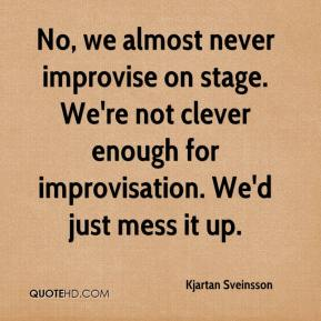 Kjartan Sveinsson  - No, we almost never improvise on stage. We're not clever enough for improvisation. We'd just mess it up.