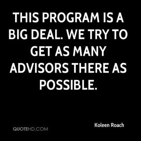 Koleen Roach  - This program is a big deal. We try to get as many advisors there as possible.