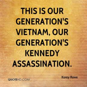 Korey Rowe  - This is our generation's Vietnam, our generation's Kennedy assassination.