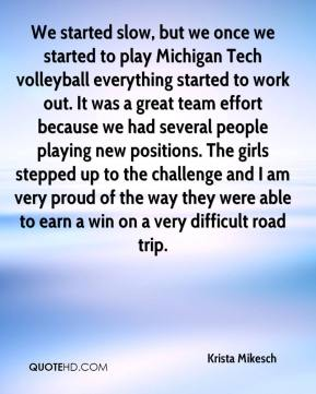 Krista Mikesch  - We started slow, but we once we started to play Michigan Tech volleyball everything started to work out. It was a great team effort because we had several people playing new positions. The girls stepped up to the challenge and I am very proud of the way they were able to earn a win on a very difficult road trip.