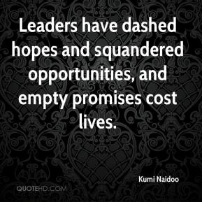 Kumi Naidoo  - Leaders have dashed hopes and squandered opportunities, and empty promises cost lives.
