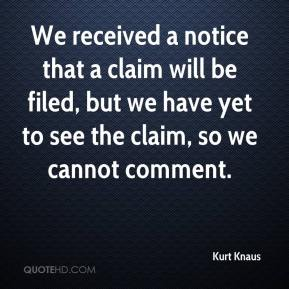 Kurt Knaus  - We received a notice that a claim will be filed, but we have yet to see the claim, so we cannot comment.