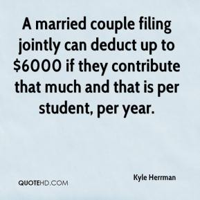 Kyle Herrman  - A married couple filing jointly can deduct up to $6000 if they contribute that much and that is per student, per year.