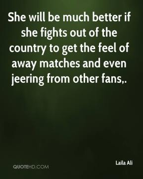 She will be much better if she fights out of the country to get the feel of away matches and even jeering from other fans.