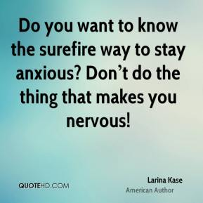 Do you want to know the surefire way to stay anxious? Don't do the thing that makes you nervous!