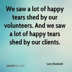 We saw a lot of happy tears shed by our volunteers. And we saw a lot of happy tears shed by our clients.