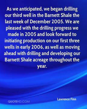 Lawrence Finn  - As we anticipated, we began drilling our third well in the Barnett Shale the last week of December 2005. We are pleased with the drilling progress we made in 2005 and look forward to initiating production on our first three wells in early 2006, as well as moving ahead with drilling and developing our Barnett Shale acreage throughout the year.