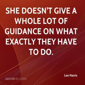 Lee Harris  - She doesn't give a whole lot of guidance on what exactly they have to do.