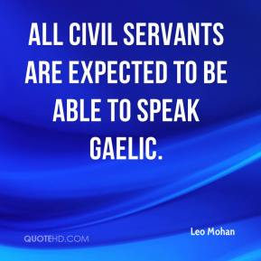 Leo Mohan  - All civil servants are expected to be able to speak Gaelic.