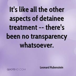 Leonard Rubenstein  - It's like all the other aspects of detainee treatment -- there's been no transparency whatsoever.