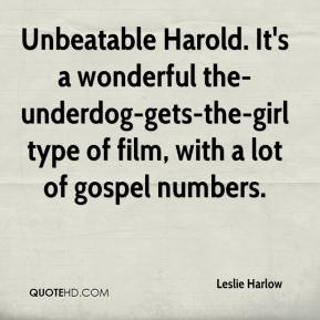 Leslie Harlow  - Unbeatable Harold. It's a wonderful the-underdog-gets-the-girl type of film, with a lot of gospel numbers.