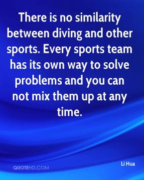 Li Hua  - There is no similarity between diving and other sports. Every sports team has its own way to solve problems and you can not mix them up at any time.
