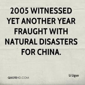 Li Liguo  - 2005 witnessed yet another year fraught with natural disasters for China.