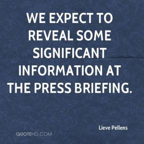 Lieve Pellens  - We expect to reveal some significant information at the press briefing.