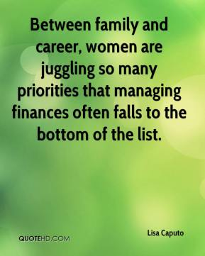 Lisa Caputo  - Between family and career, women are juggling so many priorities that managing finances often falls to the bottom of the list.