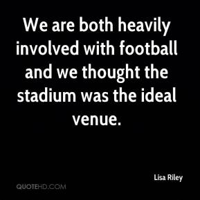 Lisa Riley  - We are both heavily involved with football and we thought the stadium was the ideal venue.