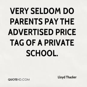 Lloyd Thacker  - Very seldom do parents pay the advertised price tag of a private school.