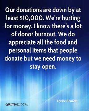 Our donations are down by at least $10,000. We're hurting for money. I know there's a lot of donor burnout. We do appreciate all the food and personal items that people donate but we need money to stay open.