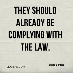 Lucas Benitez  - They should already be complying with the law.