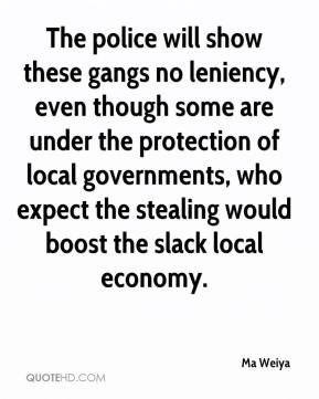 Ma Weiya  - The police will show these gangs no leniency, even though some are under the protection of local governments, who expect the stealing would boost the slack local economy.