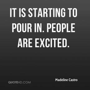 Madeline Castro  - It is starting to pour in. People are excited.