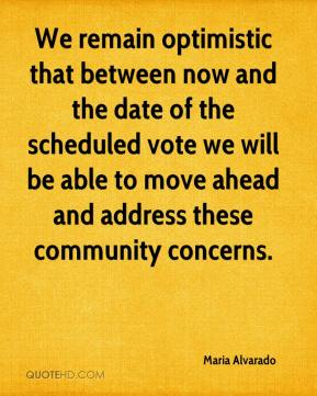 Maria Alvarado  - We remain optimistic that between now and the date of the scheduled vote we will be able to move ahead and address these community concerns.
