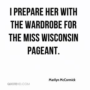 Marilyn McCormick  - I prepare her with the wardrobe for the Miss Wisconsin Pageant.