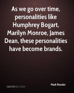 Mark Roesler  - As we go over time, personalities like Humphrey Bogart, Marilyn Monroe, James Dean, these personalities have become brands.