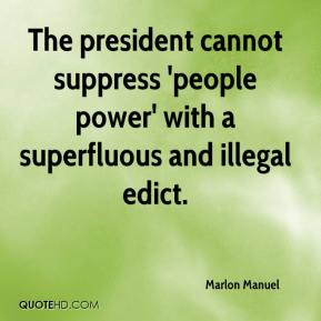 Marlon Manuel  - The president cannot suppress 'people power' with a superfluous and illegal edict.