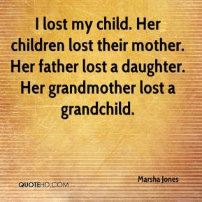 Marsha Jones  - I lost my child. Her children lost their mother. Her father lost a daughter. Her grandmother lost a grandchild.