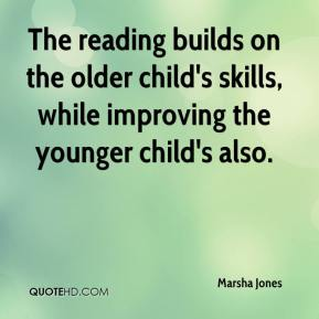 Marsha Jones  - The reading builds on the older child's skills, while improving the younger child's also.