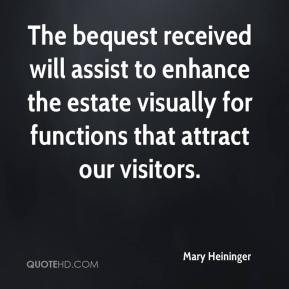 Mary Heininger  - The bequest received will assist to enhance the estate visually for functions that attract our visitors.