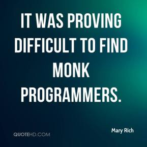 Mary Rich  - It was proving difficult to find MONK programmers.