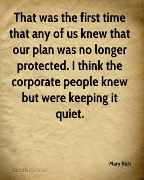 Mary Rich  - That was the first time that any of us knew that our plan was no longer protected. I think the corporate people knew but were keeping it quiet.