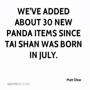 Matt Olear  - We've added about 30 new panda items since Tai Shan was born in July.