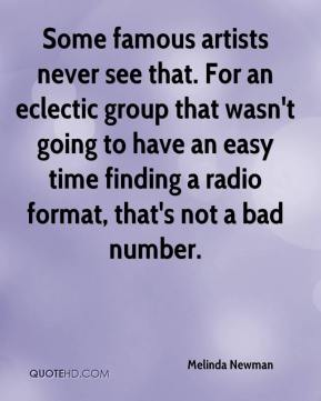 Melinda Newman  - Some famous artists never see that. For an eclectic group that wasn't going to have an easy time finding a radio format, that's not a bad number.