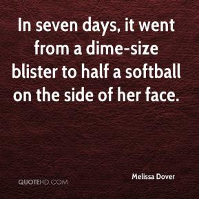 Melissa Dover  - In seven days, it went from a dime-size blister to half a softball on the side of her face.