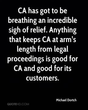 Michael Dortch  - CA has got to be breathing an incredible sigh of relief. Anything that keeps CA at arm's length from legal proceedings is good for CA and good for its customers.