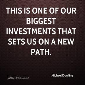 Michael Dowling  - This is one of our biggest investments that sets us on a new path.
