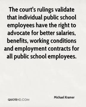 Michael Kramer  - The court's rulings validate that individual public school employees have the right to advocate for better salaries, benefits, working conditions and employment contracts for all public school employees.